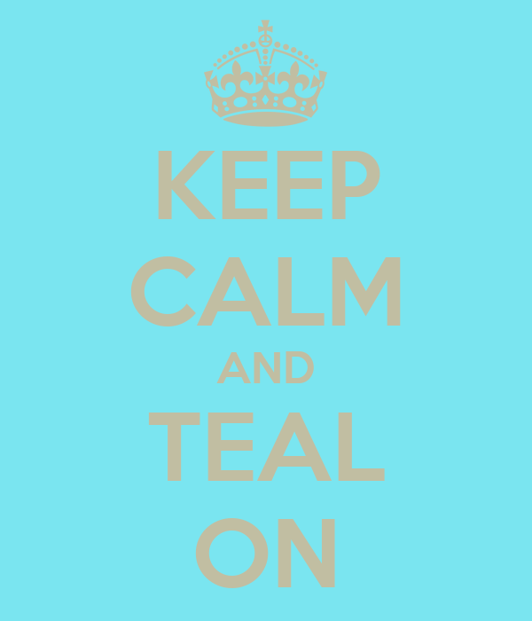 KEEP CALM AND TEAL ON