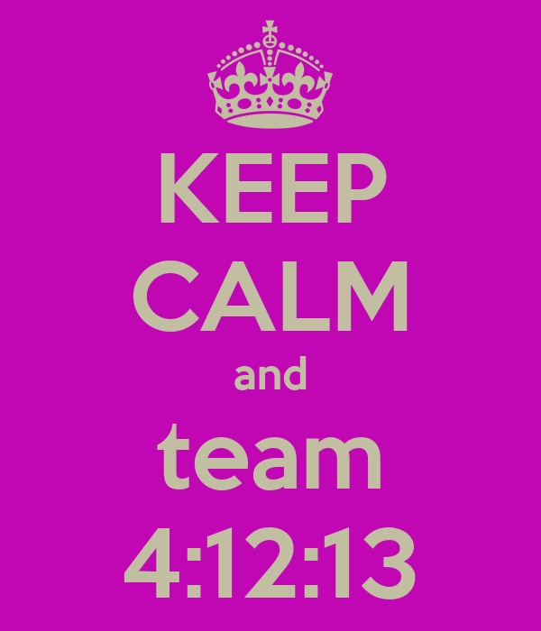 KEEP CALM and team 4:12:13