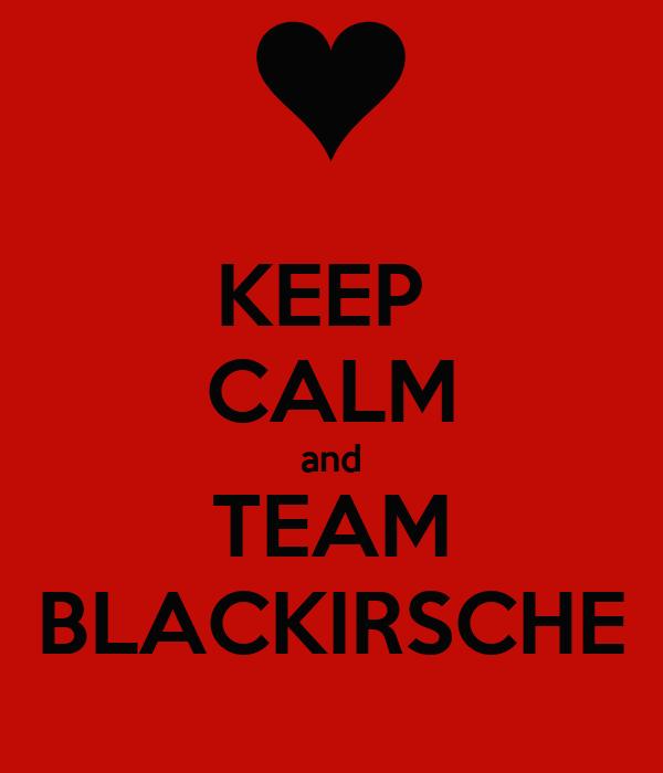 KEEP  CALM and TEAM BLACKIRSCHE