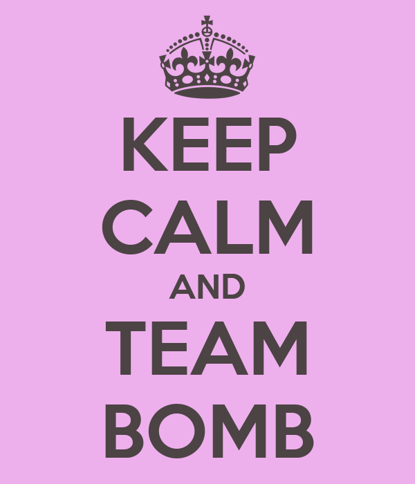 KEEP CALM AND TEAM BOMB