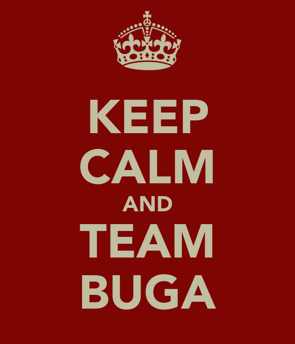 KEEP CALM AND TEAM BUGA