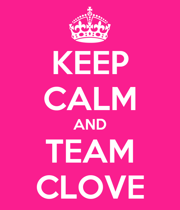 KEEP CALM AND TEAM CLOVE