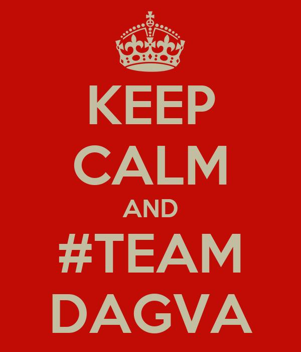 KEEP CALM AND #TEAM DAGVA