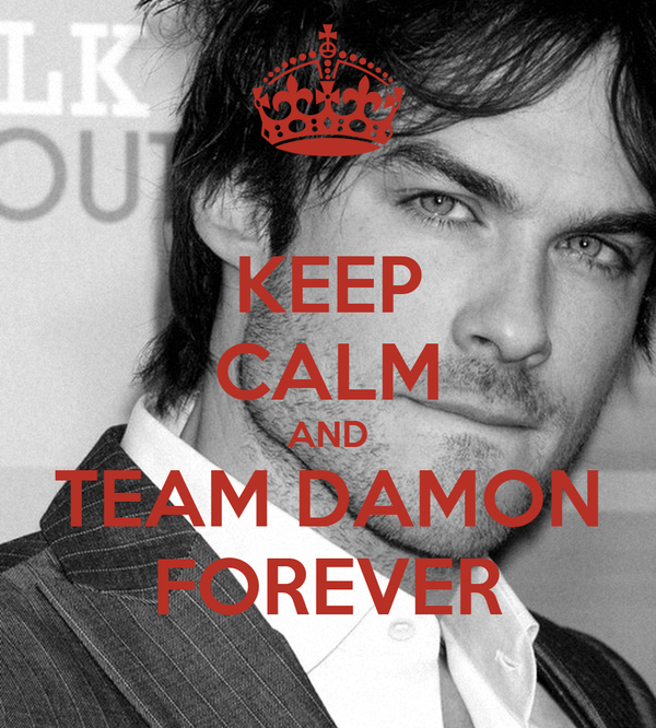 KEEP CALM AND TEAM DAMON FOREVER