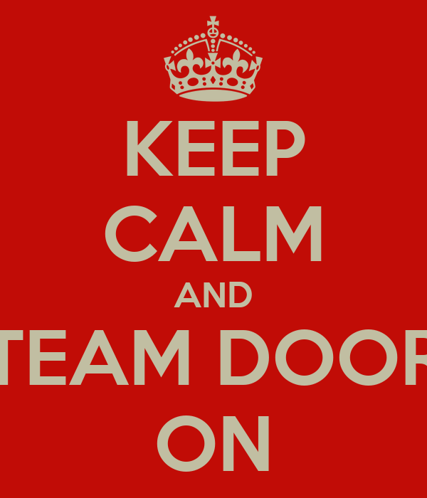 KEEP CALM AND TEAM DOOR ON
