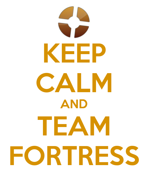 KEEP CALM AND TEAM FORTRESS