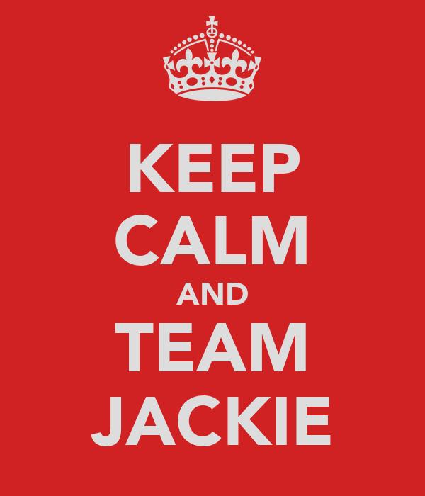 KEEP CALM AND TEAM JACKIE