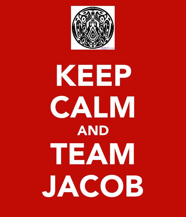 KEEP CALM AND TEAM JACOB