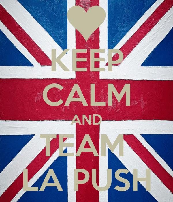 KEEP CALM AND TEAM  LA PUSH