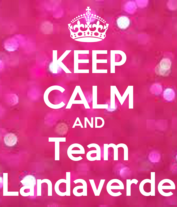KEEP CALM AND Team Landaverde
