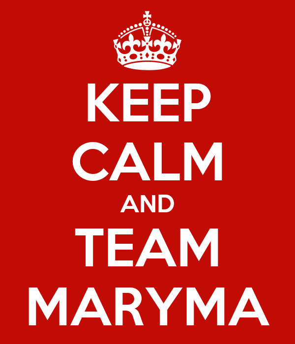 KEEP CALM AND TEAM MARYMA