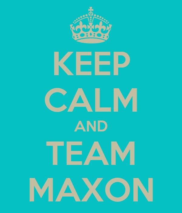 KEEP CALM AND TEAM MAXON