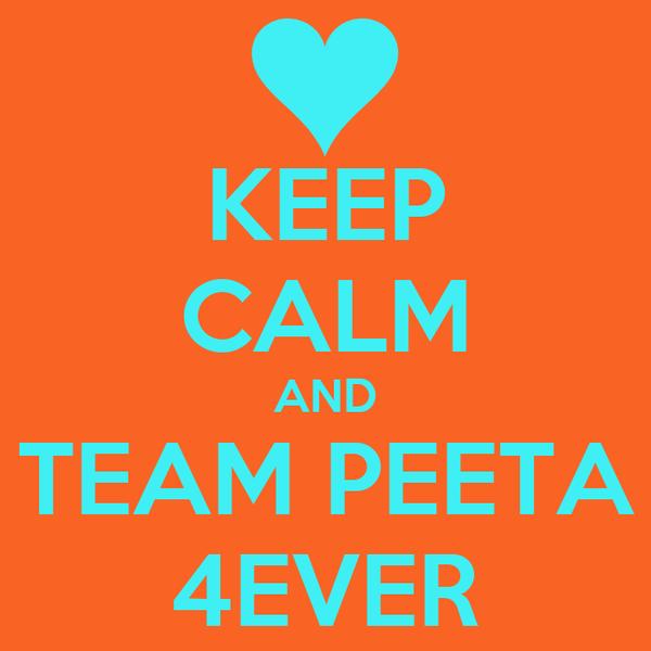 KEEP CALM AND TEAM PEETA 4EVER