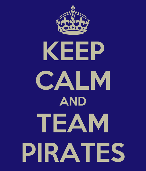 KEEP CALM AND TEAM PIRATES