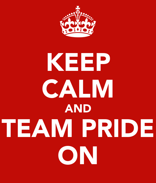 KEEP CALM AND TEAM PRIDE ON