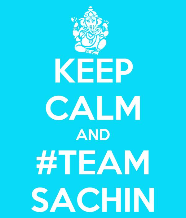KEEP CALM AND #TEAM SACHIN
