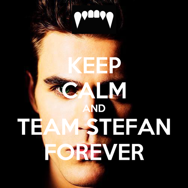 KEEP CALM AND TEAM STEFAN FOREVER