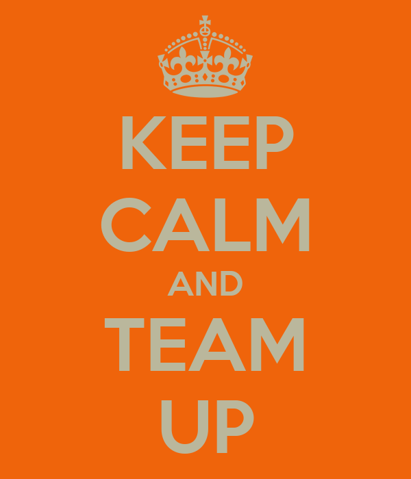 KEEP CALM AND TEAM UP