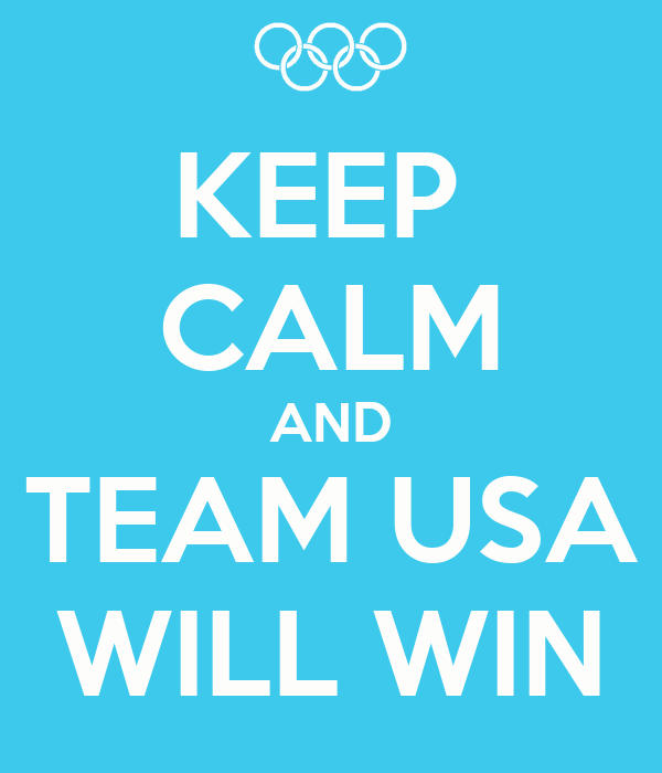 KEEP  CALM AND TEAM USA WILL WIN