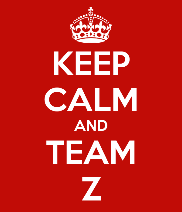KEEP CALM AND TEAM Z
