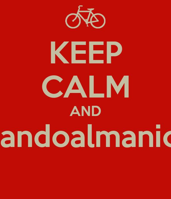 KEEP CALM AND Teamandoalmanicomio