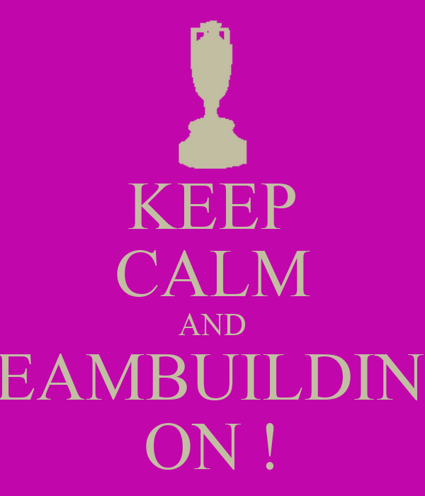 KEEP CALM AND TEAMBUILDING ON !