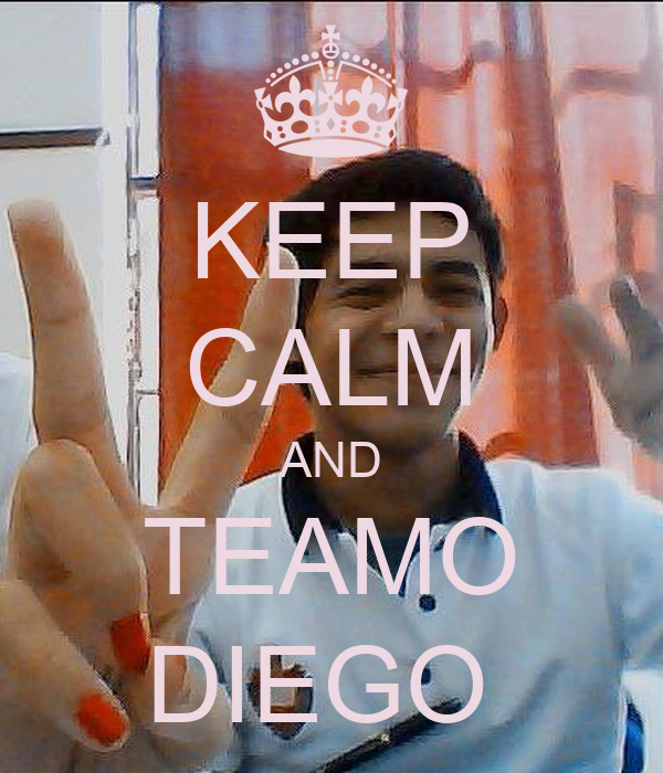 KEEP CALM AND TEAMO DIEGO