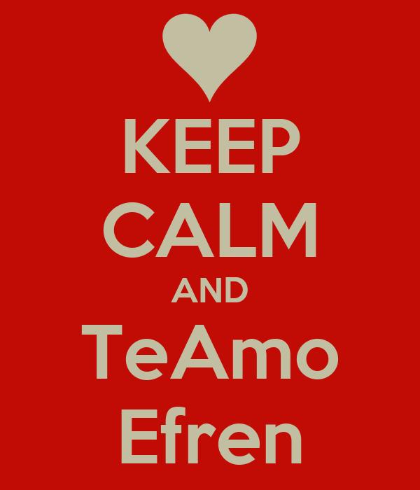 KEEP CALM AND TeAmo Efren