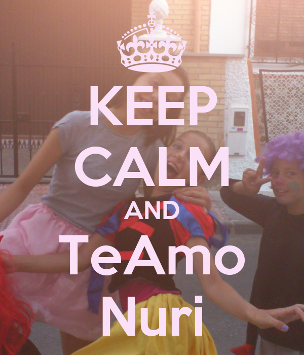KEEP CALM AND TeAmo Nuri