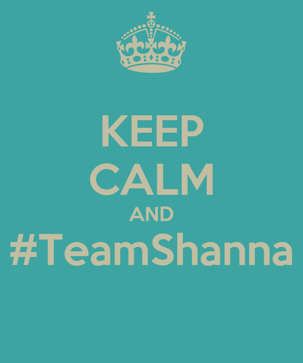 KEEP CALM AND #TeamShanna