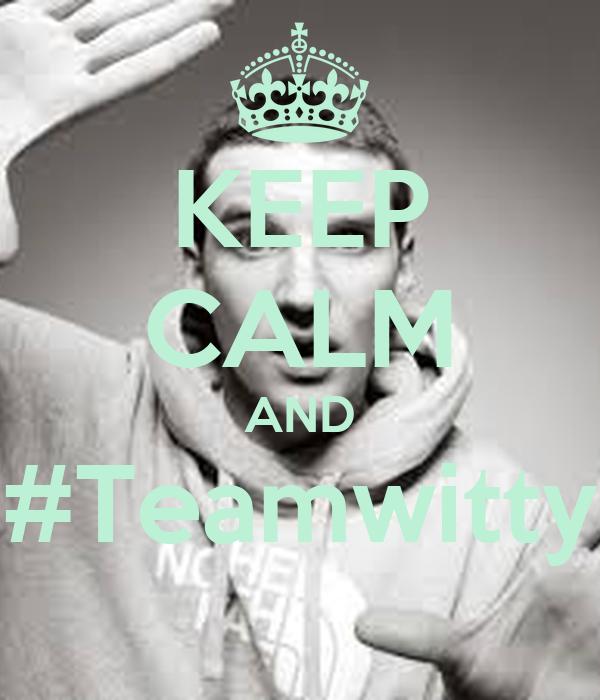 KEEP CALM AND #Teamwitty