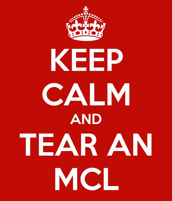 KEEP CALM AND TEAR AN MCL