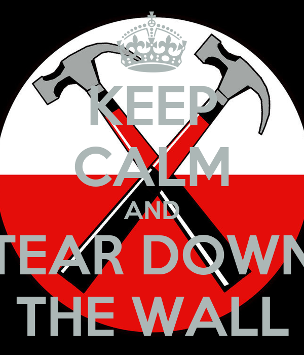 KEEP CALM AND TEAR DOWN THE WALL