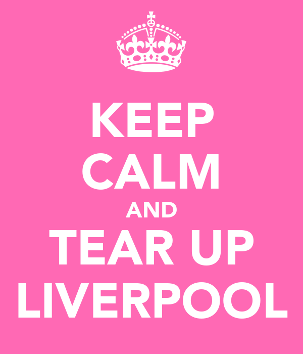 KEEP CALM AND TEAR UP LIVERPOOL