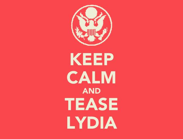 KEEP CALM AND TEASE LYDIA