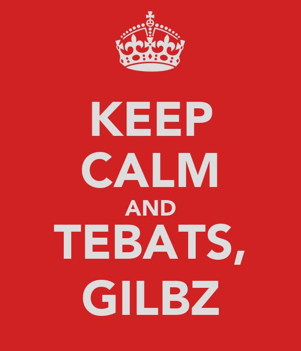 KEEP CALM AND TEBATS, GILBZ