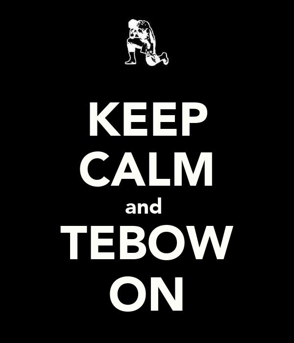 KEEP CALM and  TEBOW ON