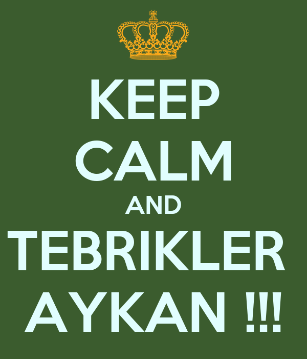 KEEP CALM AND TEBRIKLER  AYKAN !!!