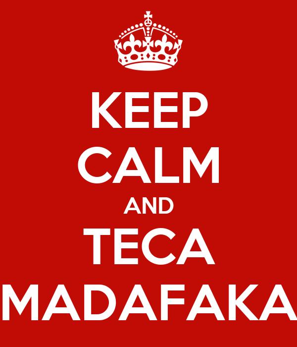 KEEP CALM AND TECA MADAFAKA