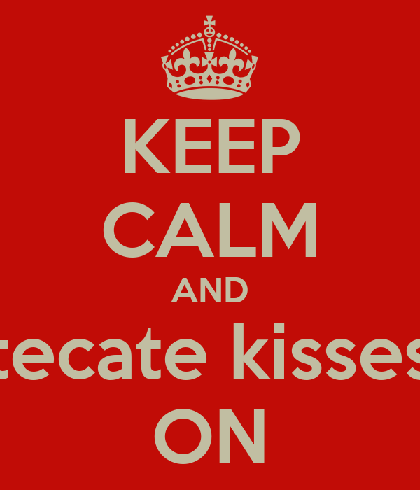 KEEP CALM AND tecate kisses ON