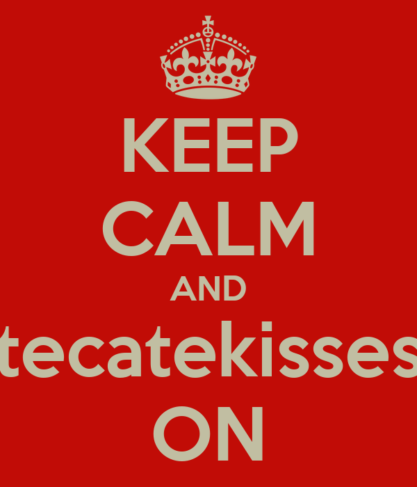 KEEP CALM AND tecatekisses ON