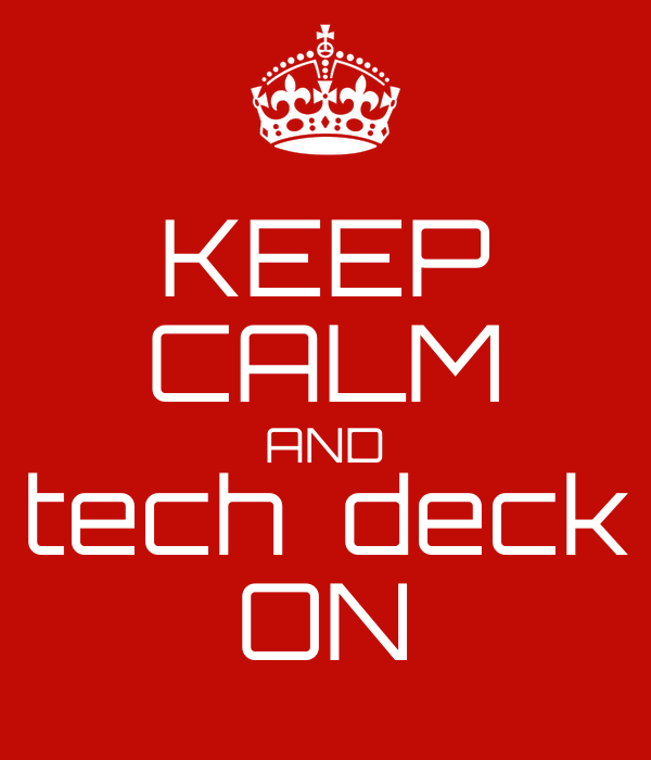 KEEP CALM AND tech  deck ON