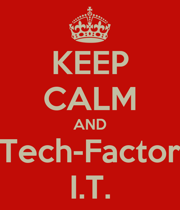 KEEP CALM AND Tech-Factor I.T.