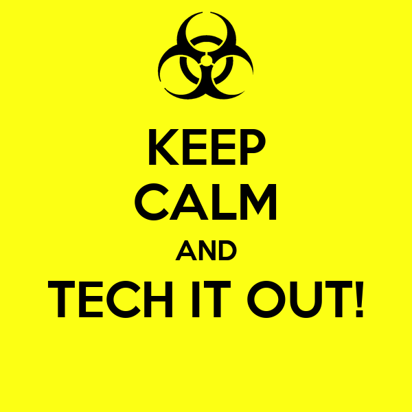 KEEP CALM AND TECH IT OUT!
