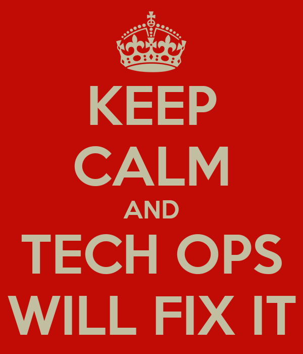 KEEP CALM AND TECH OPS WILL FIX IT