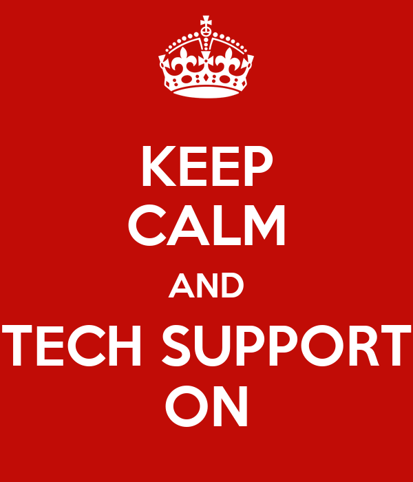KEEP CALM AND TECH SUPPORT ON