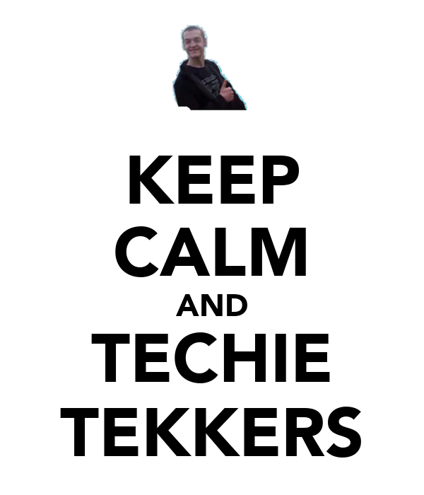 KEEP CALM AND TECHIE TEKKERS