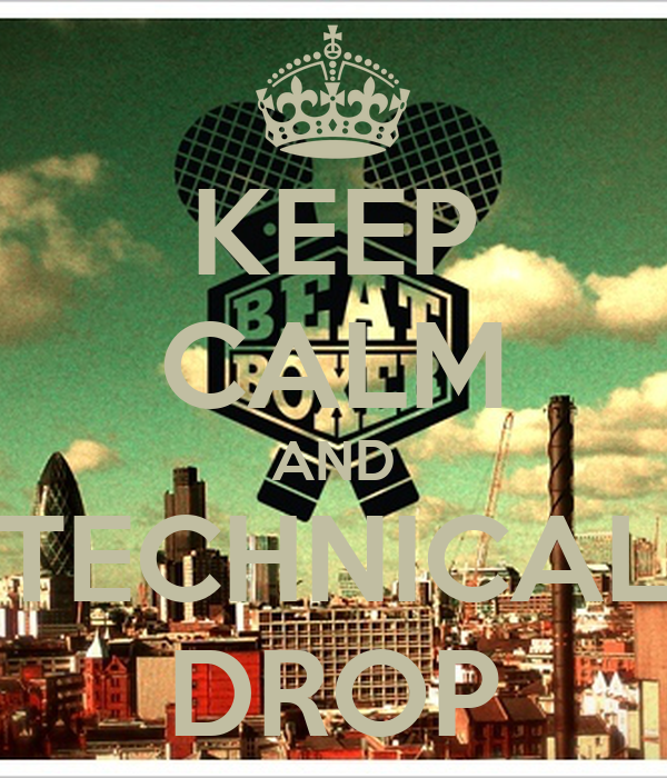 KEEP CALM AND TECHNICAL DROP