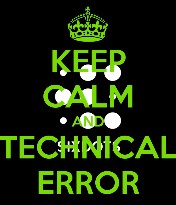 KEEP CALM AND TECHNICAL ERROR