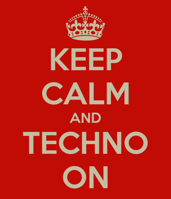 KEEP CALM AND TECHNO ON
